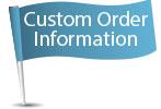 Custom Order Information